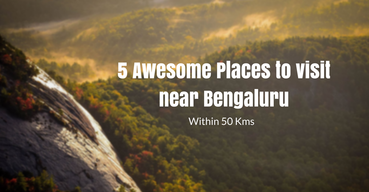 5 awesome places to visit near bengaluru within 50 kms for Awesome places to vacation