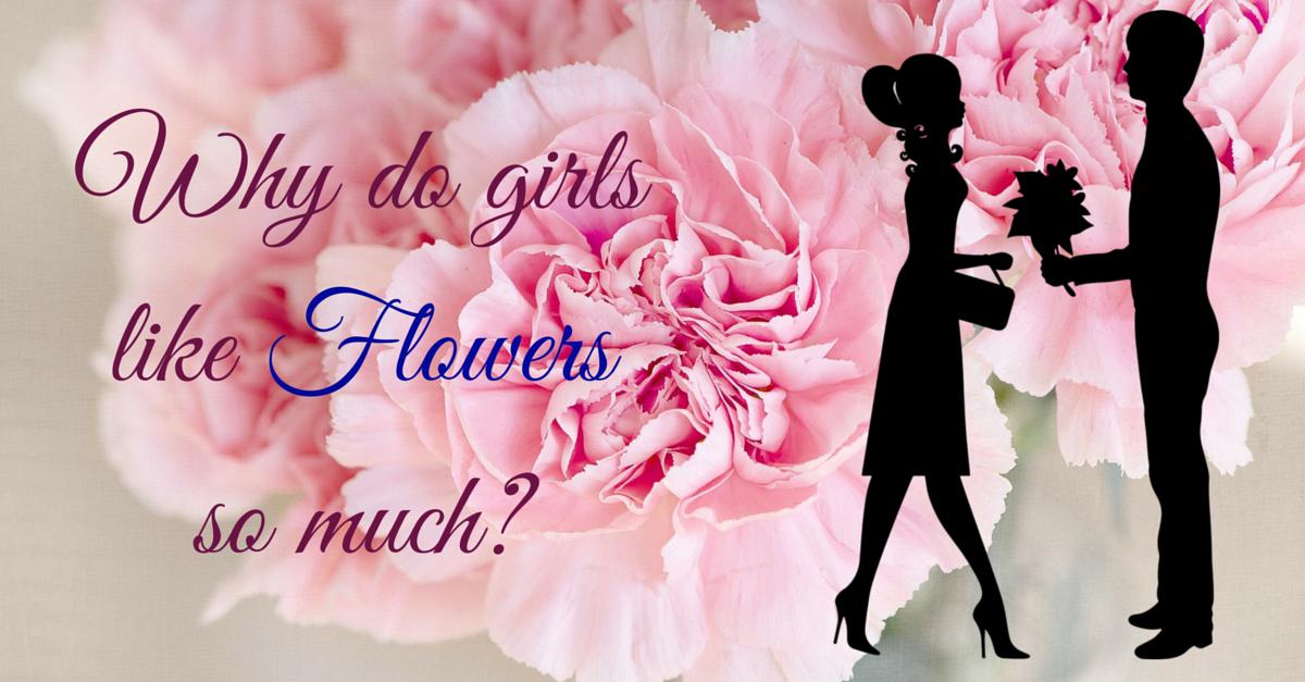 Why do girls like Flowers so much? - Bro4u Blog